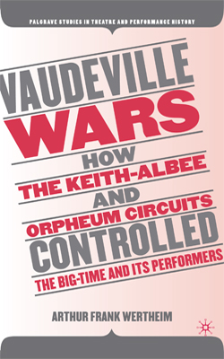 Vaudeville Wars: How the Keith-Albee and Orpheum Circuits Controlled the Big-Time and Its Performers