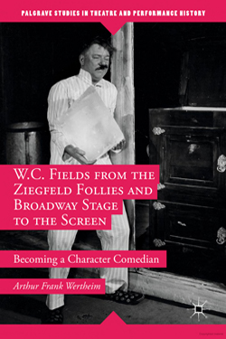 W. C. Fields from the Ziegfeld Follies and Broadway Stage to the Screen: Becoming a Character Comedian