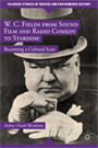 W. C. Fields from Sound Film and Radio Comedy to Stardom